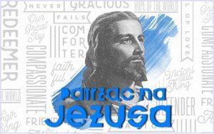 Patrząc na Jezusa