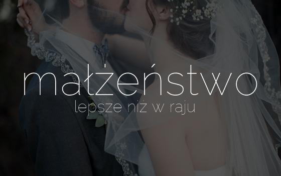 Małżeństwo lepsze niż w raju